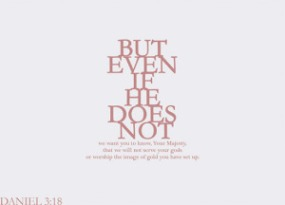"""Daniel 3:18 — """"even if He does not"""""""
